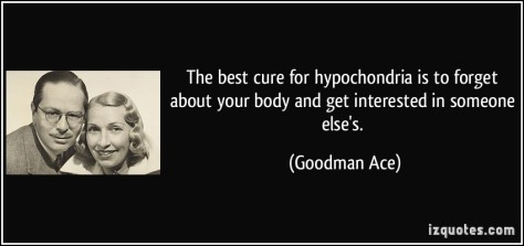 quote-the-best-cure-for-hypochondria-is-to-forget-about-your-body-and-get-interested-in-someone-else-s-goodman-ace-587